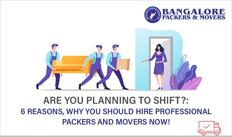 Are you planning to shift?: 6 reasons, why you should hire professional packers and movers now.